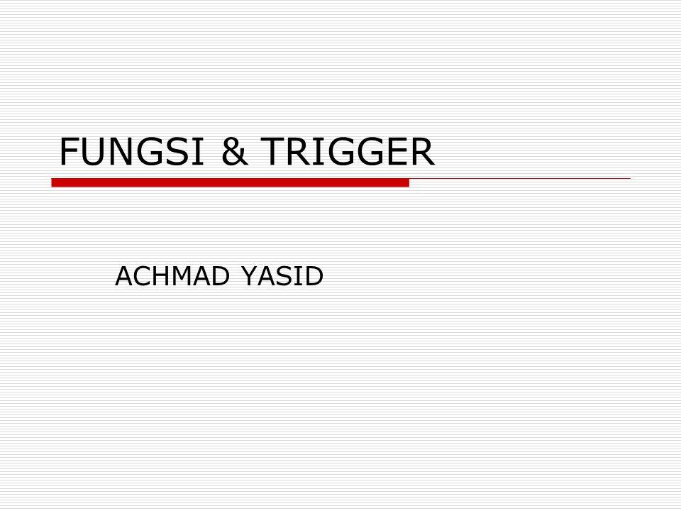 FUNGSI & TRIGGER ACHMAD YASID