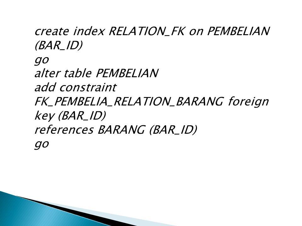 create index RELATION_FK on PEMBELIAN (BAR_ID) go