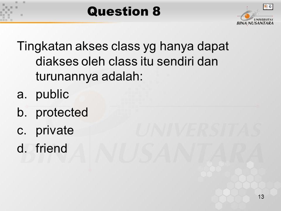 Question 8 Tingkatan akses class yg hanya dapat diakses oleh class itu sendiri dan turunannya adalah: