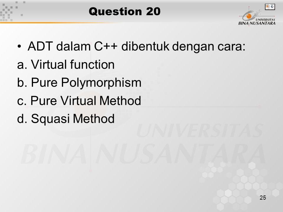 ADT dalam C++ dibentuk dengan cara: a. Virtual function