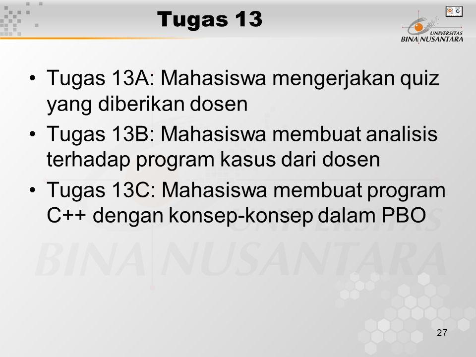 Tugas 13 Tugas 13A: Mahasiswa mengerjakan quiz yang diberikan dosen. Tugas 13B: Mahasiswa membuat analisis terhadap program kasus dari dosen.