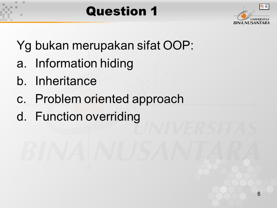Question 1 Yg bukan merupakan sifat OOP: Information hiding. Inheritance. Problem oriented approach.