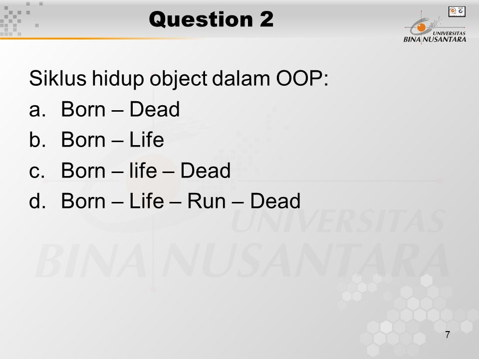 Question 2 Siklus hidup object dalam OOP: Born – Dead.