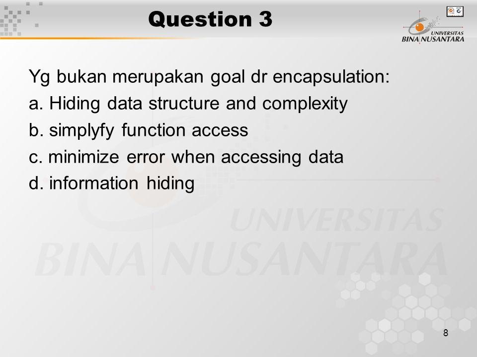 Question 3 Yg bukan merupakan goal dr encapsulation: