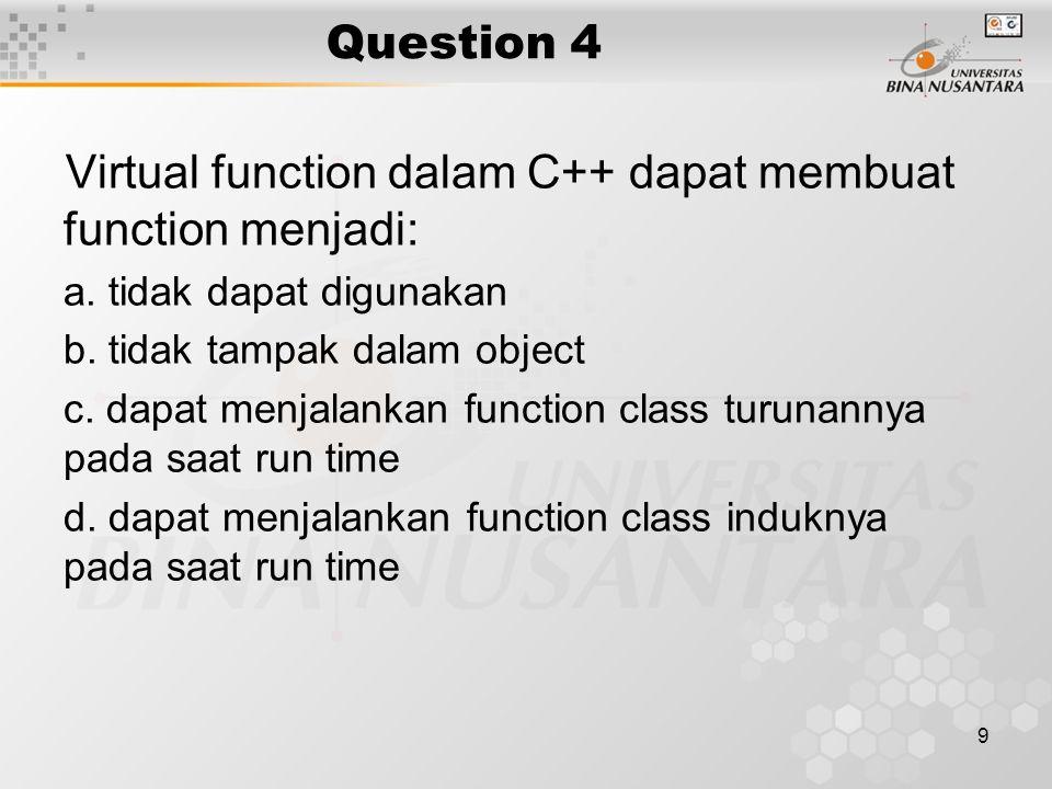 Virtual function dalam C++ dapat membuat function menjadi: