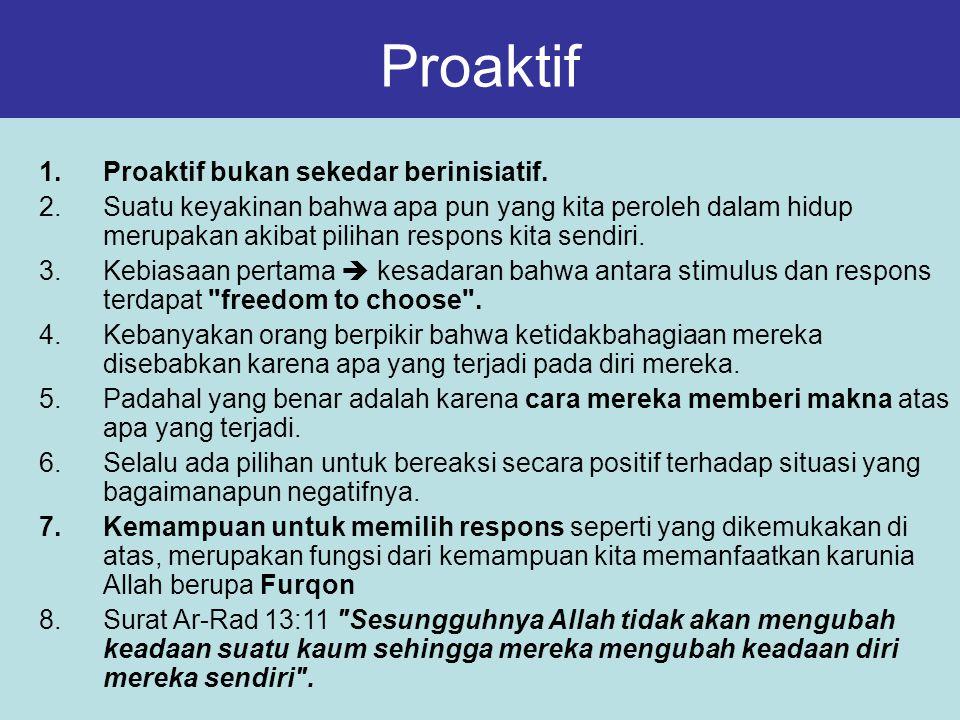 Proaktif Proaktif bukan sekedar berinisiatif.