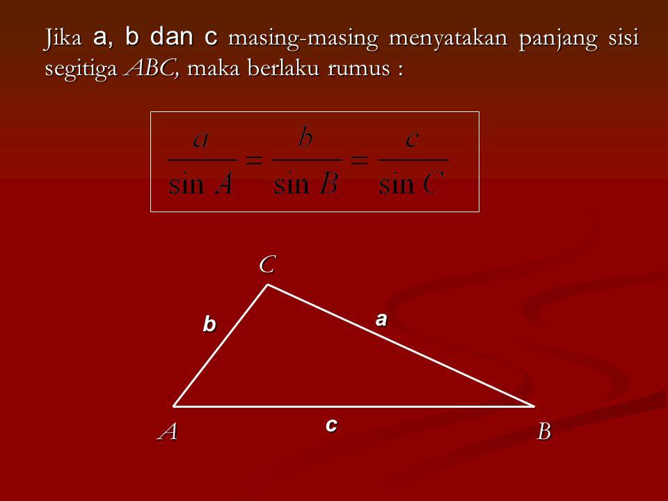 Jika a, b dan c masing-masing menyatakan panjang sisi segitiga ABC, maka berlaku rumus :