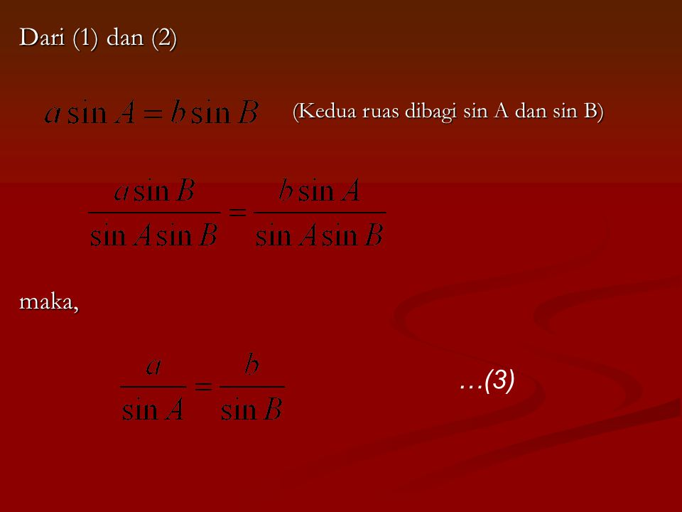 Dari (1) dan (2) (Kedua ruas dibagi sin A dan sin B) maka, …(3)