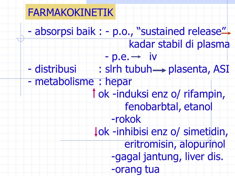 FARMAKOKINETIK - absorpsi baik : - p.o., sustained release kadar stabil di plasma. - p.e. iv.