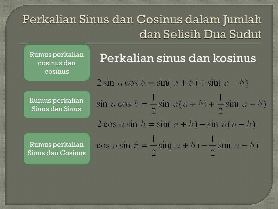 Perkalian Sinus dan Cosinus dalam Jumlah dan Selisih Dua Sudut