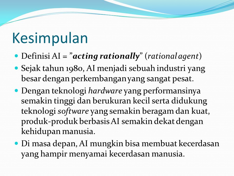 Kesimpulan Definisi AI = acting rationally (rational agent)