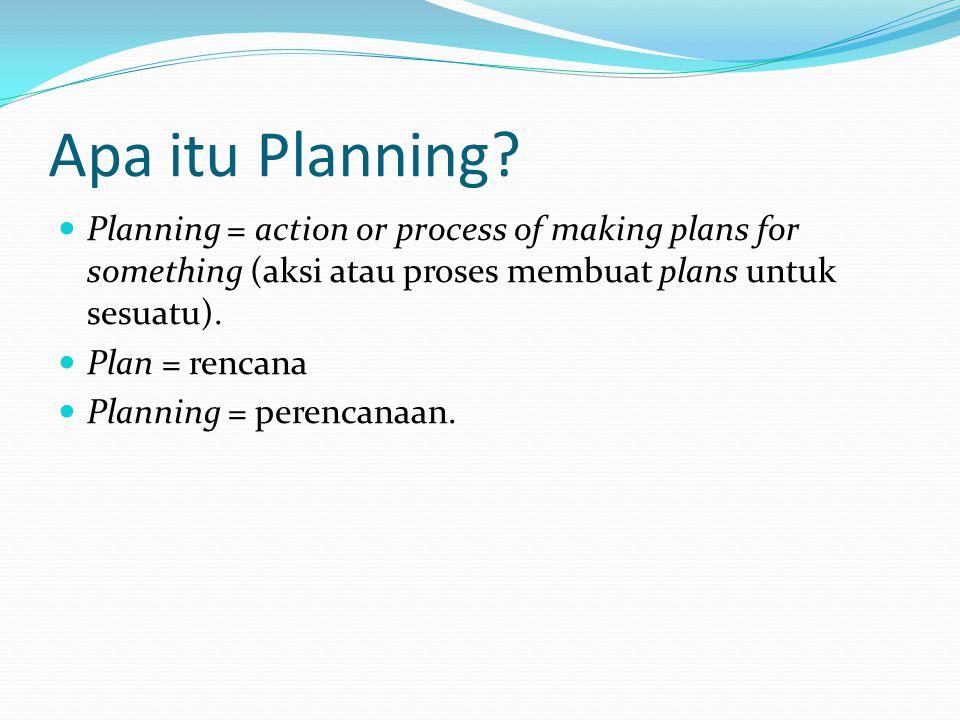 Apa itu Planning Planning = action or process of making plans for something (aksi atau proses membuat plans untuk sesuatu).