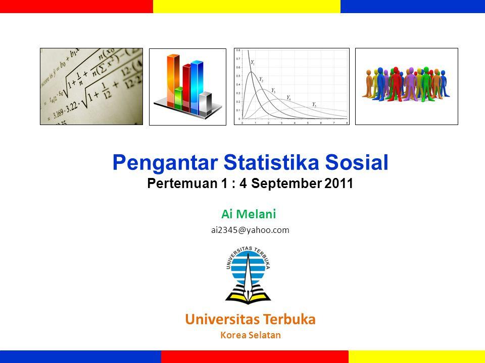 Pengantar Statistika Sosial Pertemuan 1 : 4 September 2011