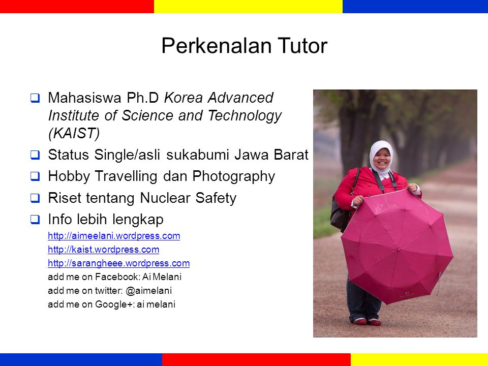 Perkenalan Tutor Mahasiswa Ph.D Korea Advanced Institute of Science and Technology (KAIST) Status Single/asli sukabumi Jawa Barat.