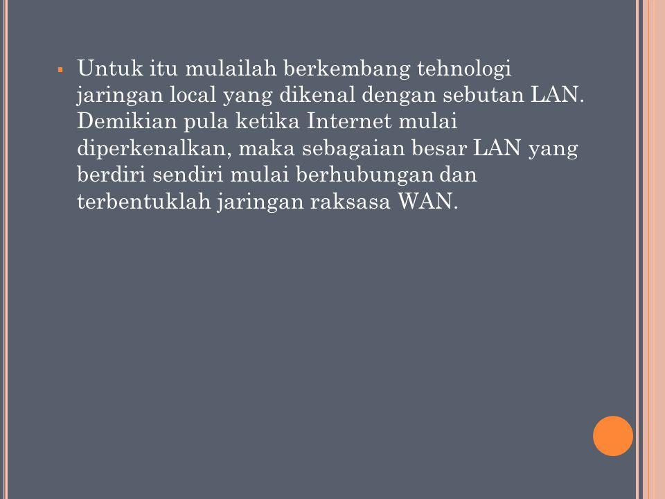 Untuk itu mulailah berkembang tehnologi jaringan local yang dikenal dengan sebutan LAN.