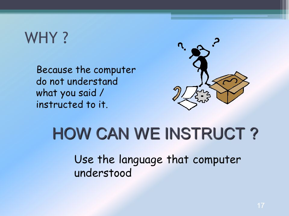 WHY HOW CAN WE INSTRUCT Use the language that computer understood
