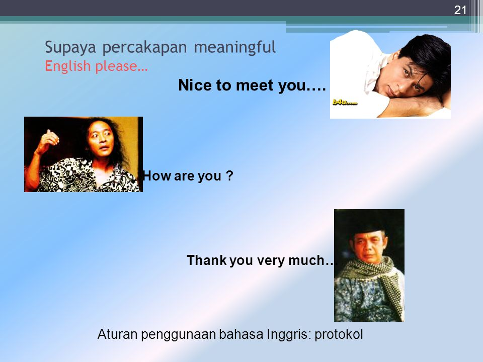 Supaya percakapan meaningful English please…