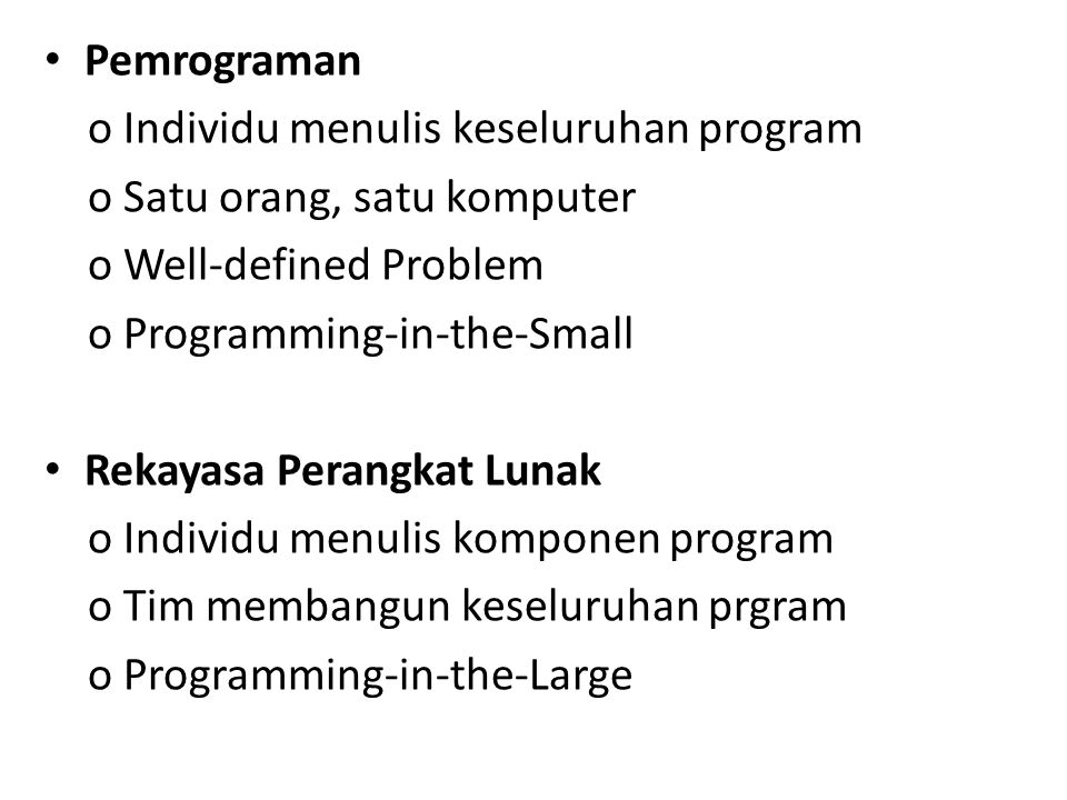 Pemrograman o Individu menulis keseluruhan program. o Satu orang, satu komputer. o Well-defined Problem.
