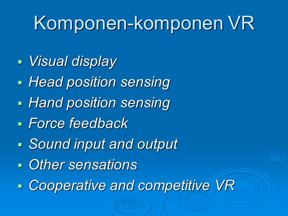 Komponen-komponen VR Visual display Head position sensing