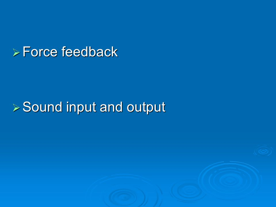 Force feedback Sound input and output