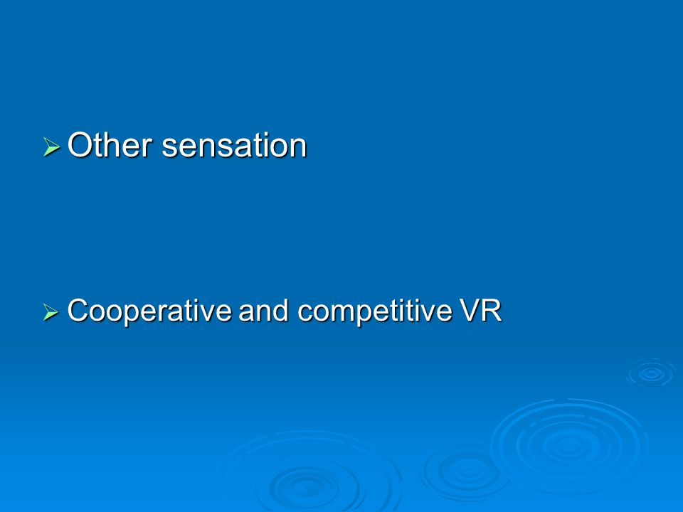 Other sensation Cooperative and competitive VR