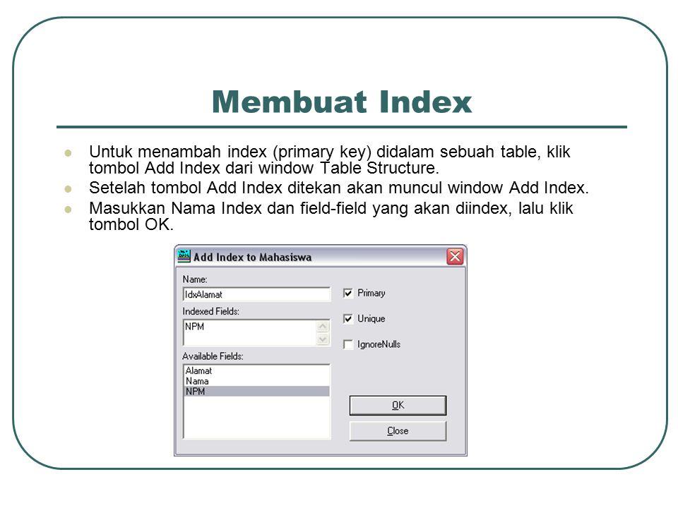 Membuat Index Untuk menambah index (primary key) didalam sebuah table, klik tombol Add Index dari window Table Structure.