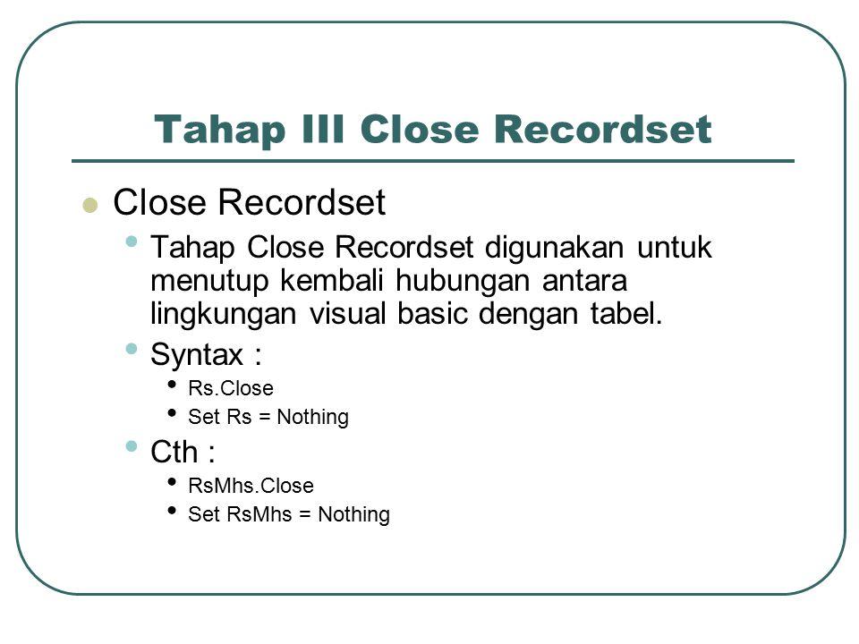 Tahap III Close Recordset