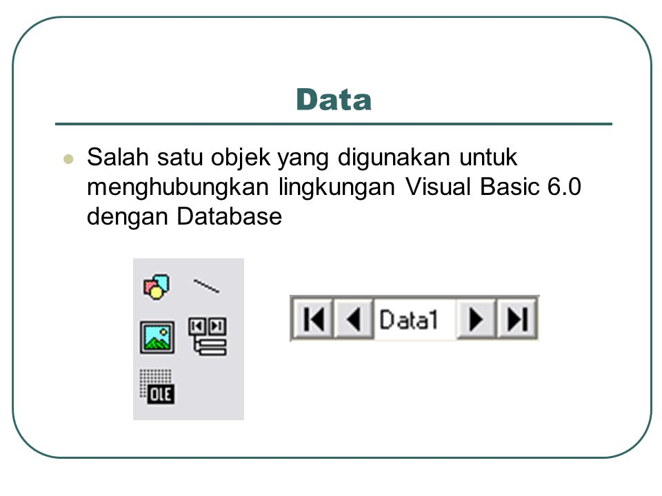 Data Salah satu objek yang digunakan untuk menghubungkan lingkungan Visual Basic 6.0 dengan Database.