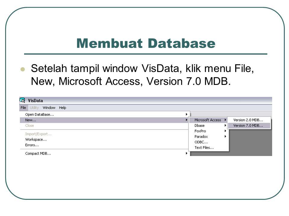 Membuat Database Setelah tampil window VisData, klik menu File, New, Microsoft Access, Version 7.0 MDB.