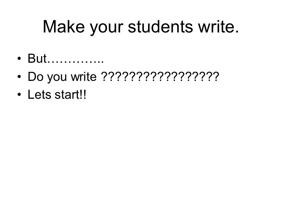 Make your students write.