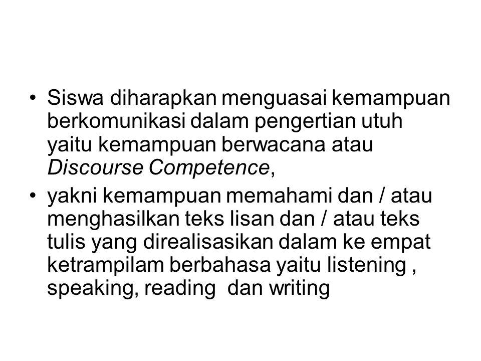 Siswa diharapkan menguasai kemampuan berkomunikasi dalam pengertian utuh yaitu kemampuan berwacana atau Discourse Competence,