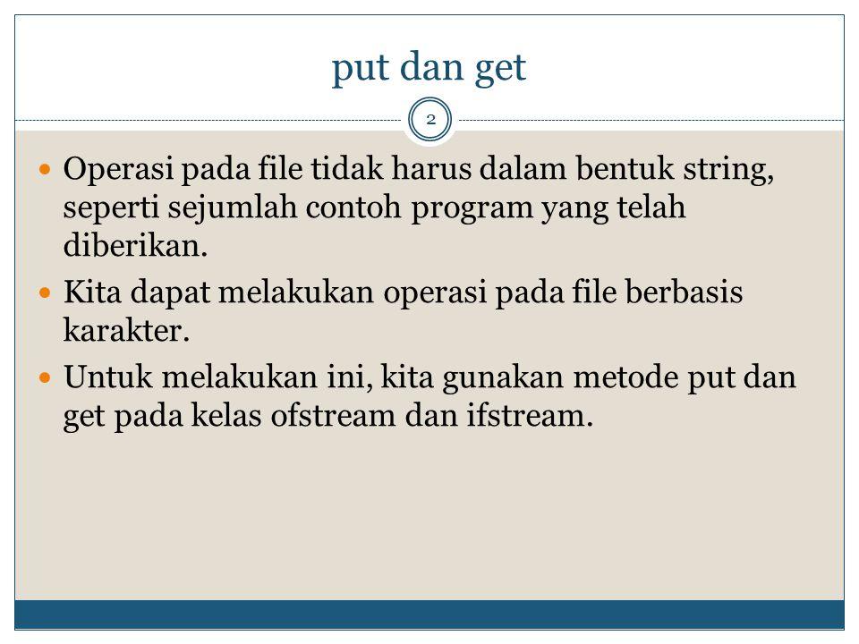 put dan get Operasi pada file tidak harus dalam bentuk string, seperti sejumlah contoh program yang telah diberikan.