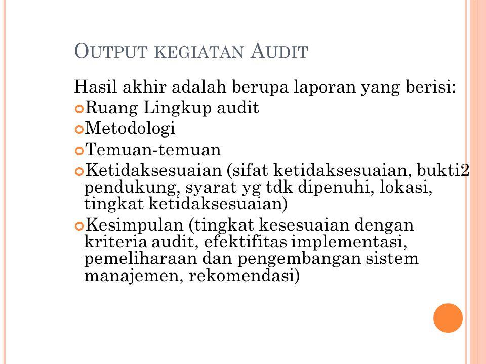 Output kegiatan Audit Hasil akhir adalah berupa laporan yang berisi: