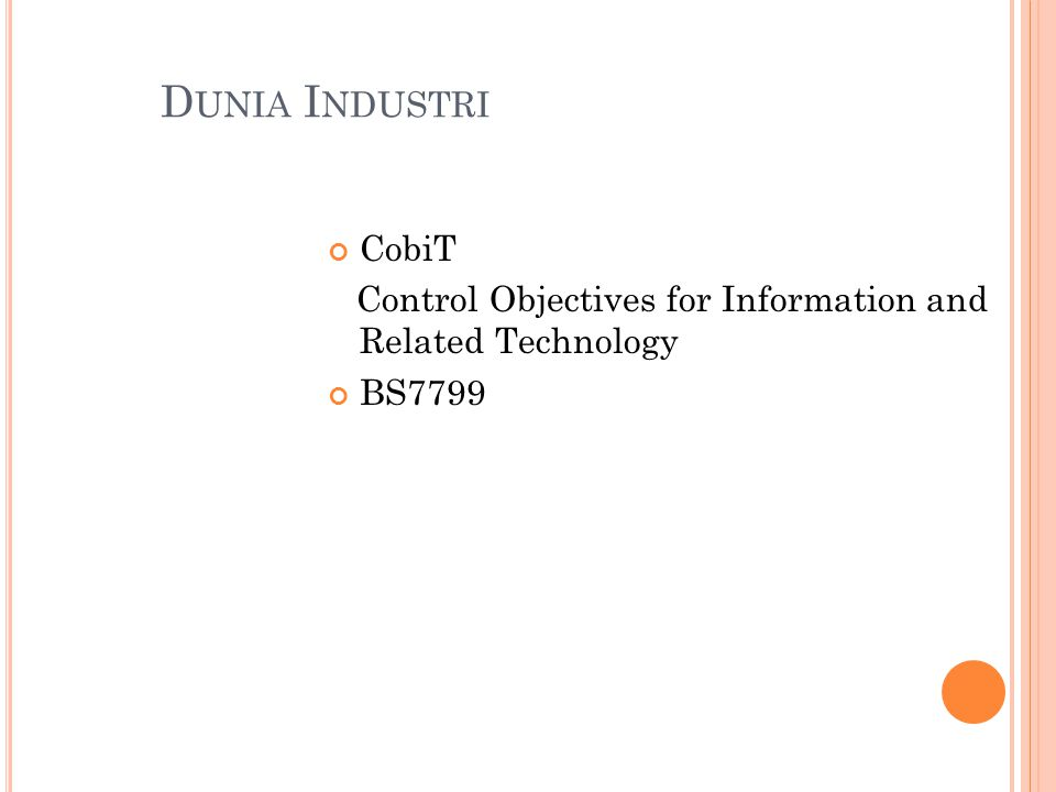 Dunia Industri CobiT Control Objectives for Information and Related Technology BS7799