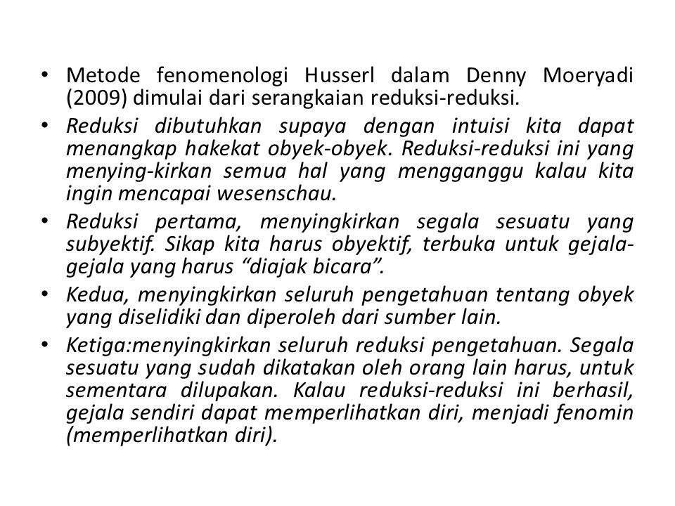 Metode fenomenologi Husserl dalam Denny Moeryadi (2009) dimulai dari serangkaian reduksi-reduksi.