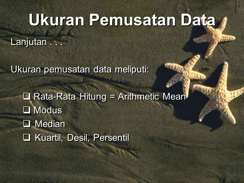 Ukuran Pemusatan Data Lanjutan . . . Ukuran pemusatan data meliputi: