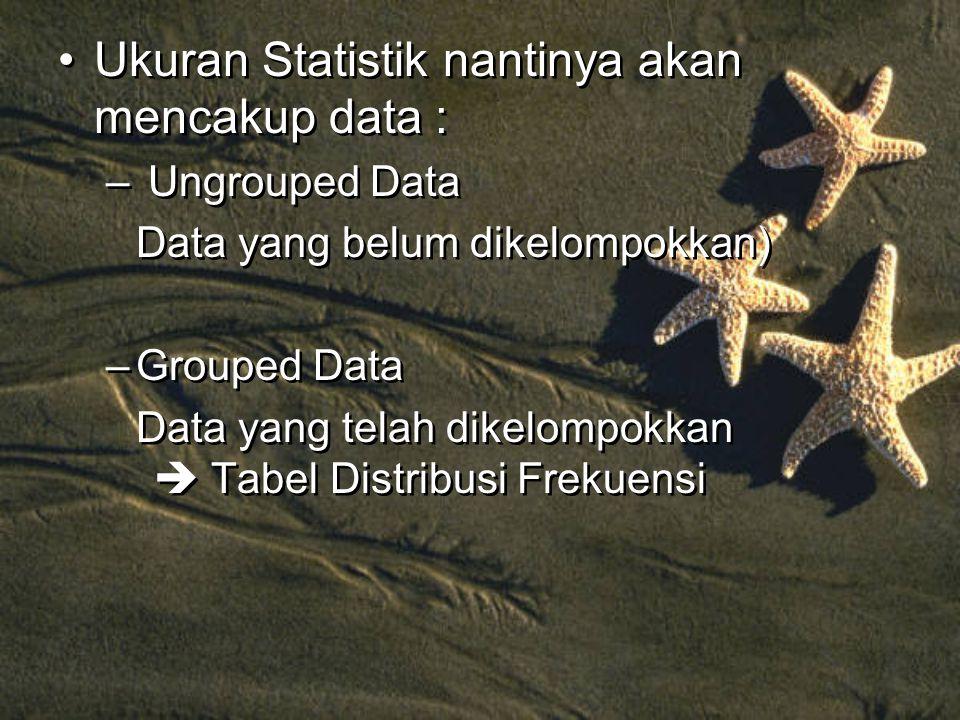 Ukuran Statistik nantinya akan mencakup data :