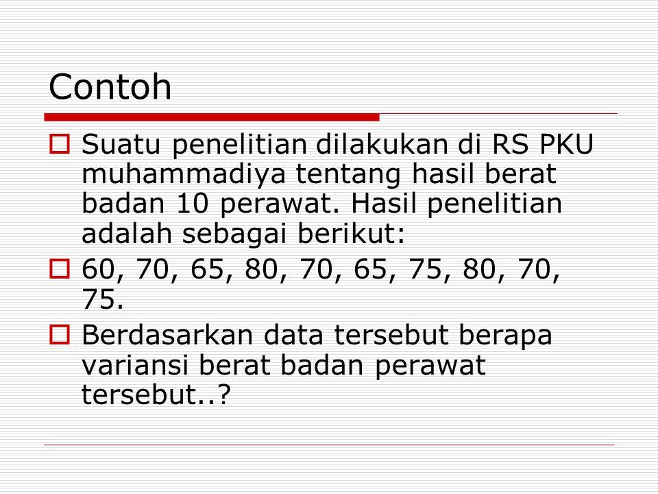 Contoh Suatu penelitian dilakukan di RS PKU muhammadiya tentang hasil berat badan 10 perawat. Hasil penelitian adalah sebagai berikut: