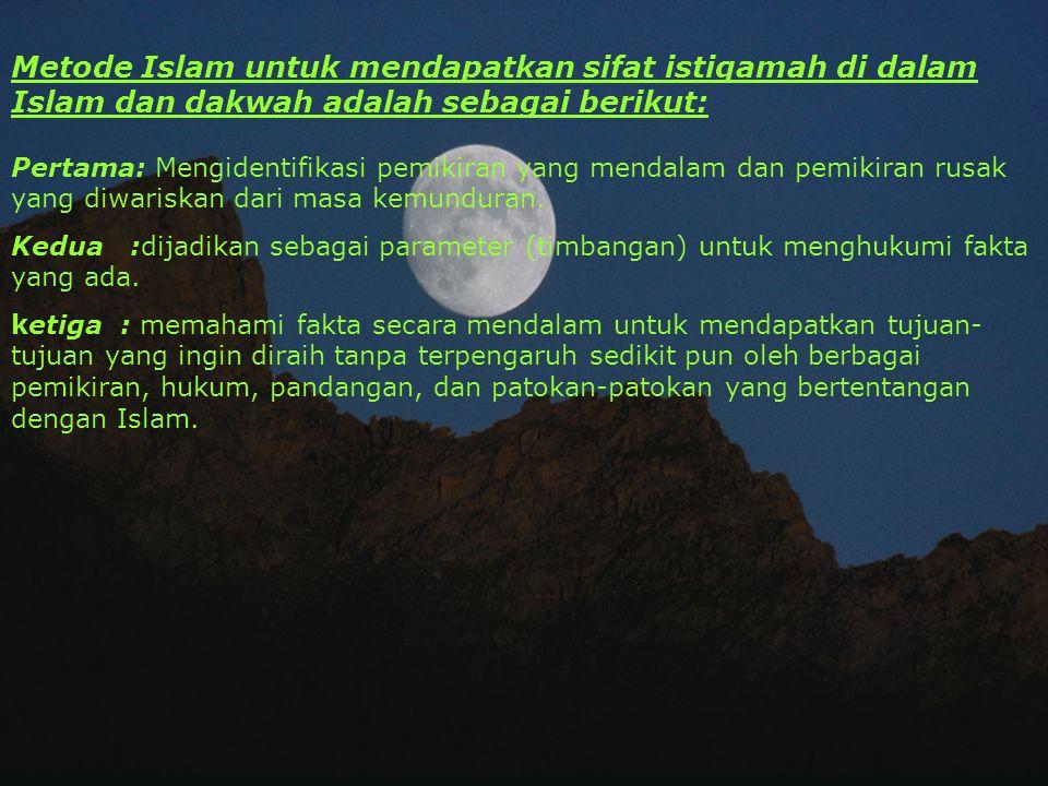 Metode Islam untuk mendapatkan sifat istiqamah di dalam Islam dan dakwah adalah sebagai berikut: Pertama: Mengidentifikasi pemikiran yang mendalam dan pemikiran rusak yang diwariskan dari masa kemunduran.
