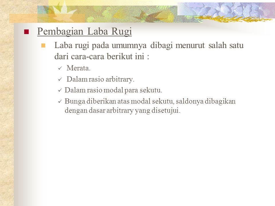 Pembagian Laba Rugi Laba rugi pada umumnya dibagi menurut salah satu dari cara-cara berikut ini : Merata.
