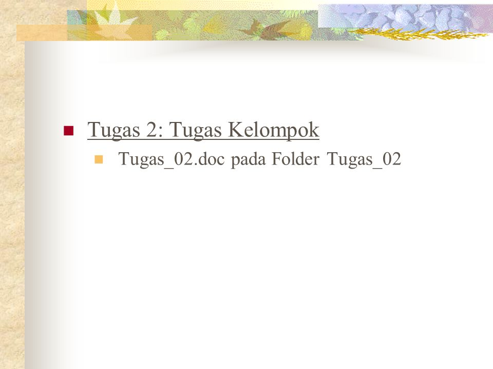 Tugas 2: Tugas Kelompok Tugas_02.doc pada Folder Tugas_02