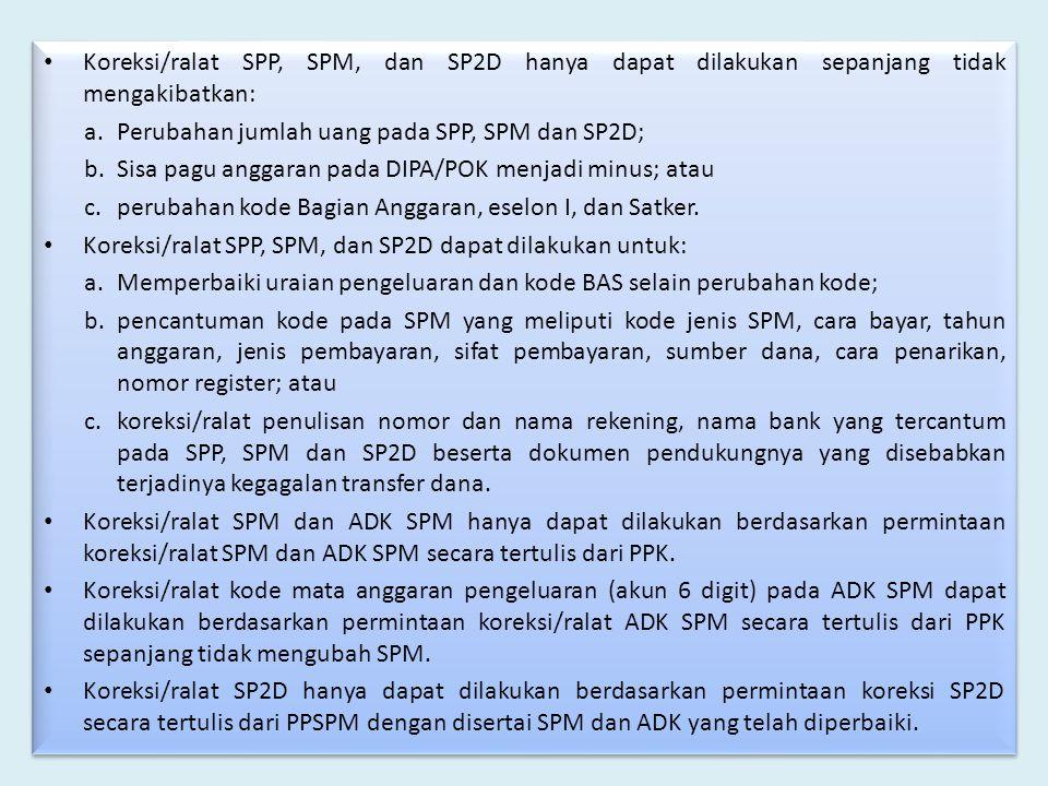 Koreksi/ralat SPP, SPM, dan SP2D hanya dapat dilakukan sepanjang tidak mengakibatkan: