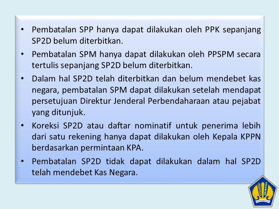 Pembatalan SPP hanya dapat dilakukan oleh PPK sepanjang SP2D belum diterbitkan.
