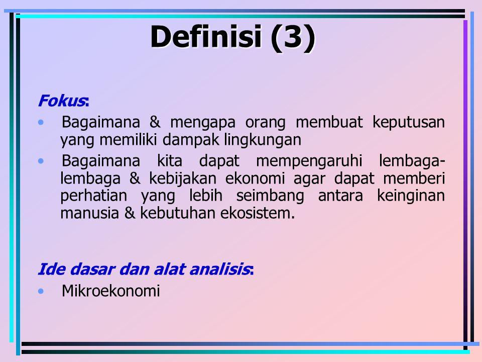 Definisi (3) Fokus: Bagaimana & mengapa orang membuat keputusan yang memiliki dampak lingkungan.