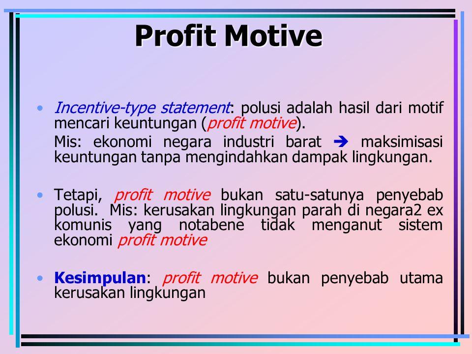 Profit Motive Incentive-type statement: polusi adalah hasil dari motif mencari keuntungan (profit motive).