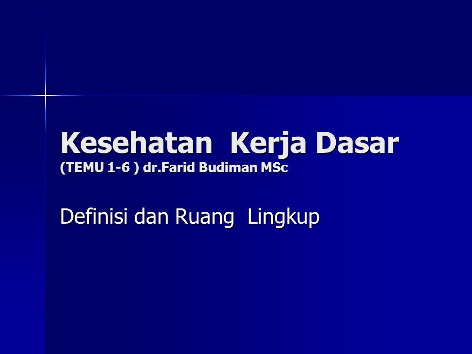 Kesehatan Kerja Dasar (TEMU 1-6 ) dr.Farid Budiman MSc