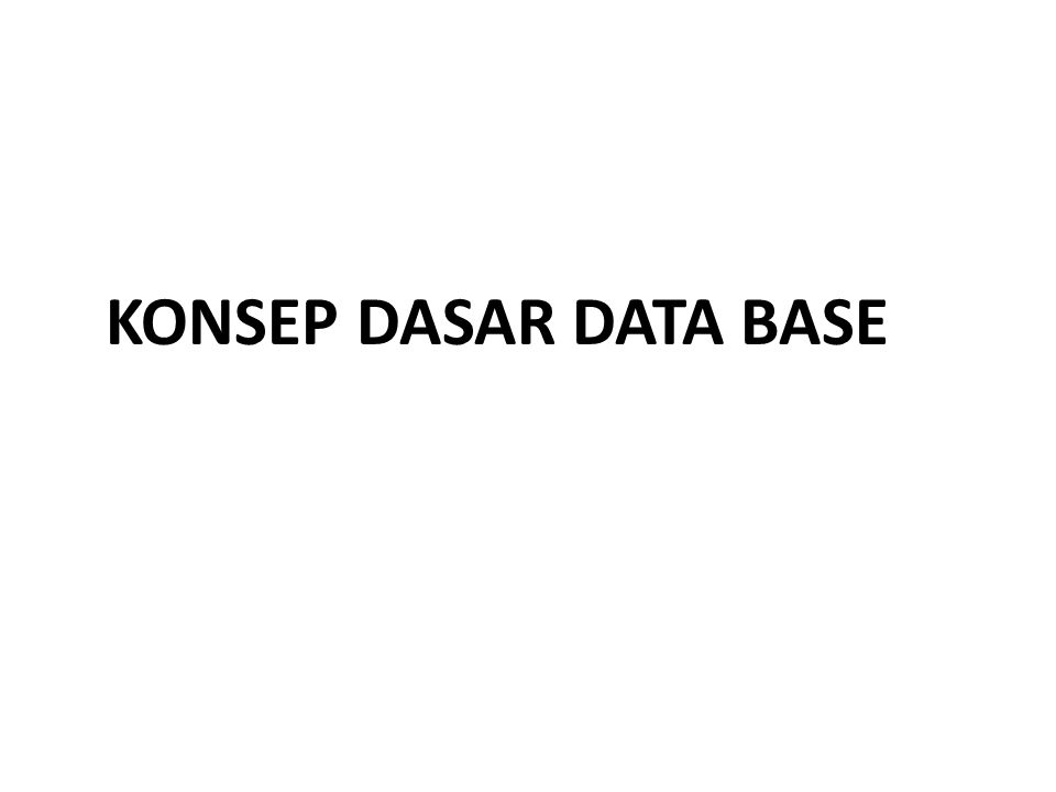 KONSEP DASAR DATA BASE