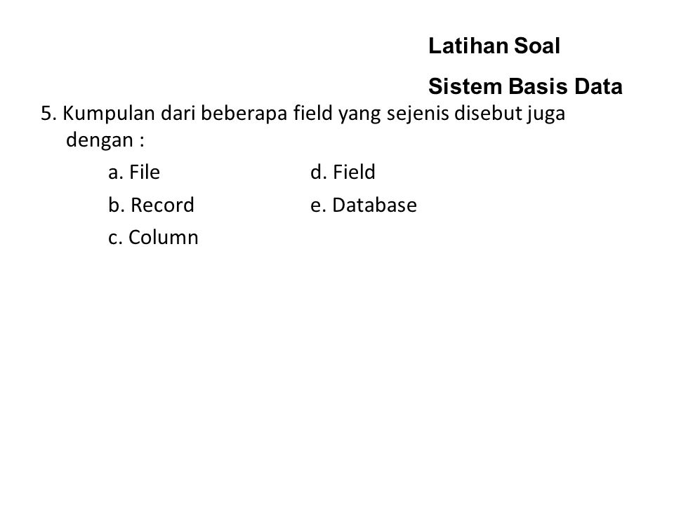 Latihan Soal Sistem Basis Data. 5.