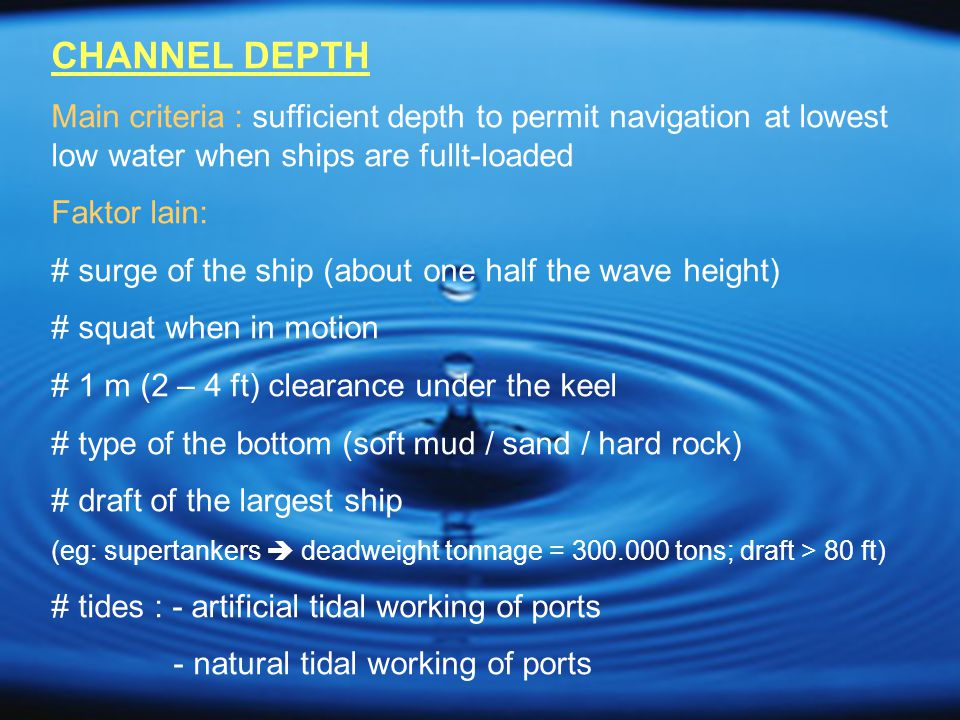 CHANNEL DEPTH Main criteria : sufficient depth to permit navigation at lowest low water when ships are fullt-loaded.