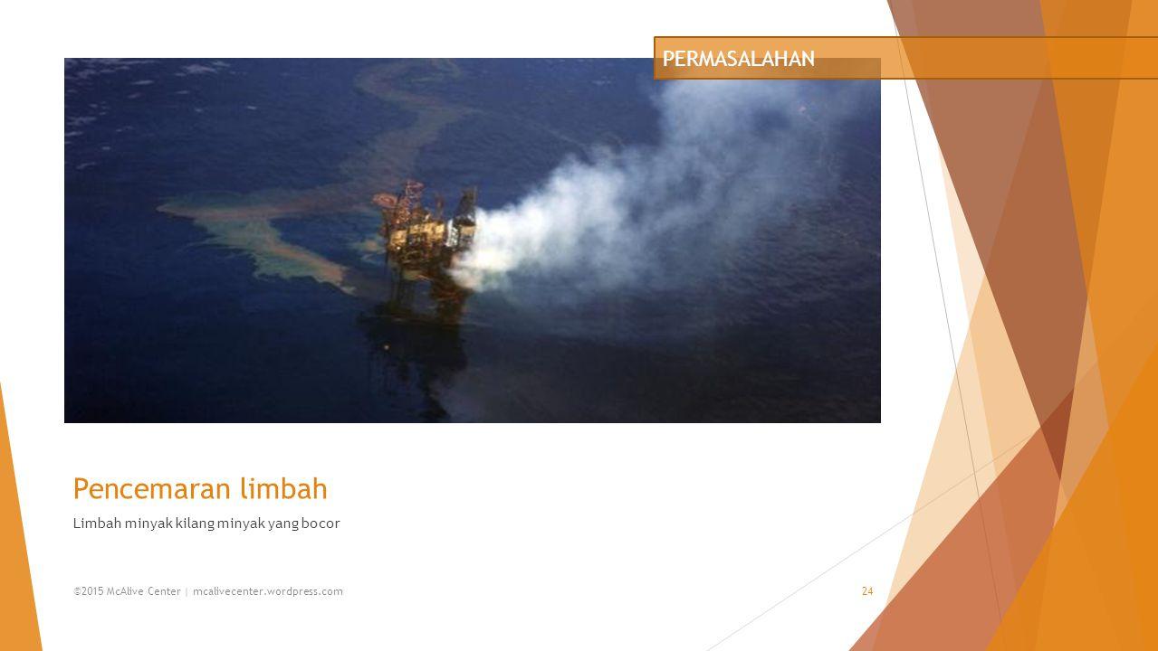 Pencemaran limbah PERMASALAHAN Limbah minyak kilang minyak yang bocor